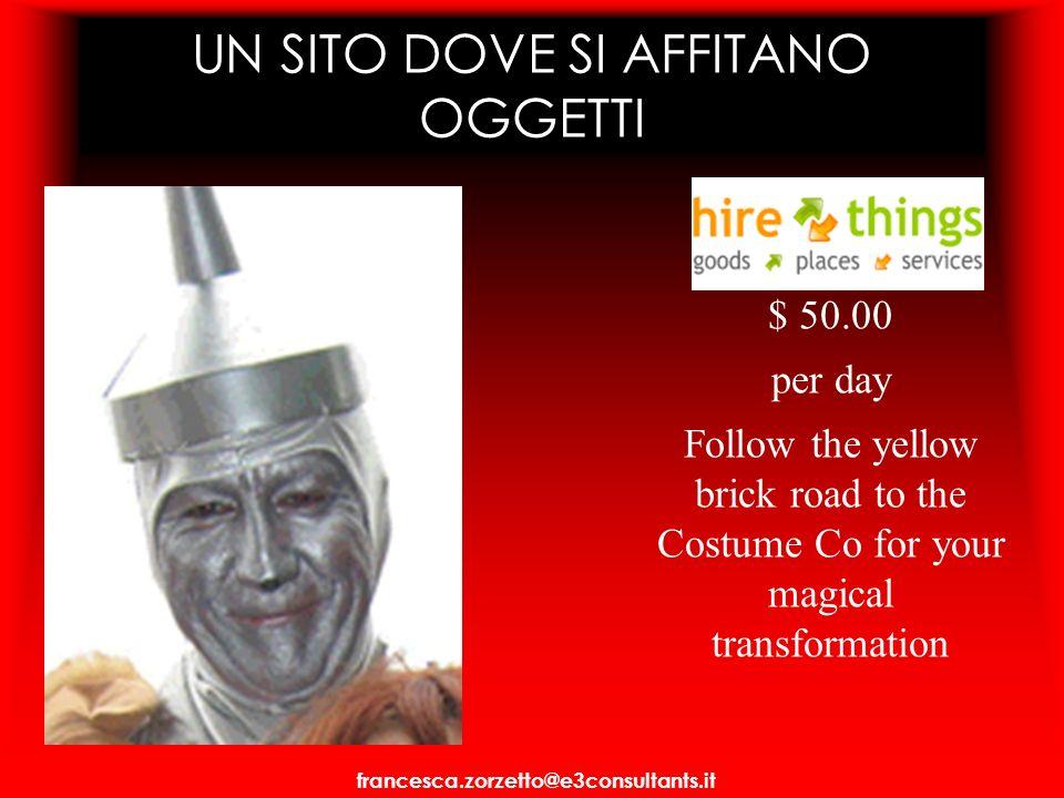 UN SITO DOVE SI AFFITANO OGGETTI $ 50.00 per day Follow the yellow brick road to the Costume Co for your magical transformation francesca.zorzetto@e3c
