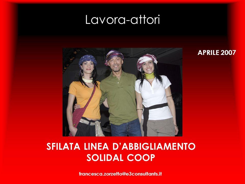 Lavora-attori SFILATA LINEA DABBIGLIAMENTO SOLIDAL COOP APRILE 2007 francesca.zorzetto@e3consultants.it