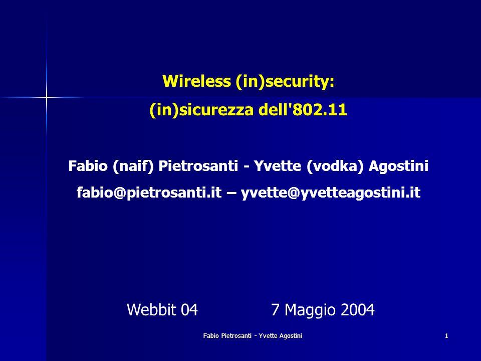 Fabio Pietrosanti - Yvette Agostini 1 Wireless (in)security: (in)sicurezza dell'802.11 Fabio (naif) Pietrosanti - Yvette (vodka) Agostini fabio@pietro
