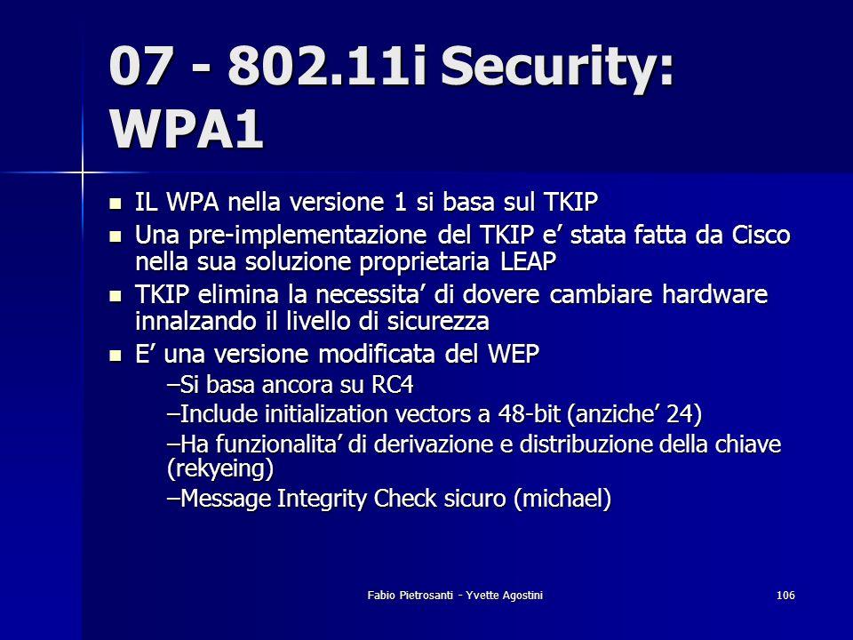 Fabio Pietrosanti - Yvette Agostini106 07 - 802.11i Security: WPA1 IL WPA nella versione 1 si basa sul TKIP IL WPA nella versione 1 si basa sul TKIP U
