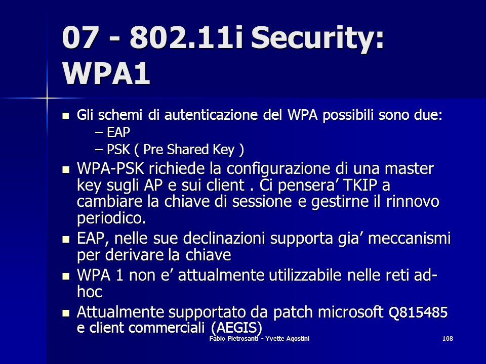 Fabio Pietrosanti - Yvette Agostini108 07 - 802.11i Security: WPA1 Gli schemi di autenticazione del WPA possibili sono due: Gli schemi di autenticazio