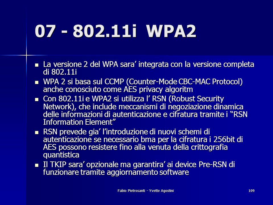 Fabio Pietrosanti - Yvette Agostini109 07 - 802.11i WPA2 La versione 2 del WPA sara integrata con la versione completa di 802.11i La versione 2 del WP