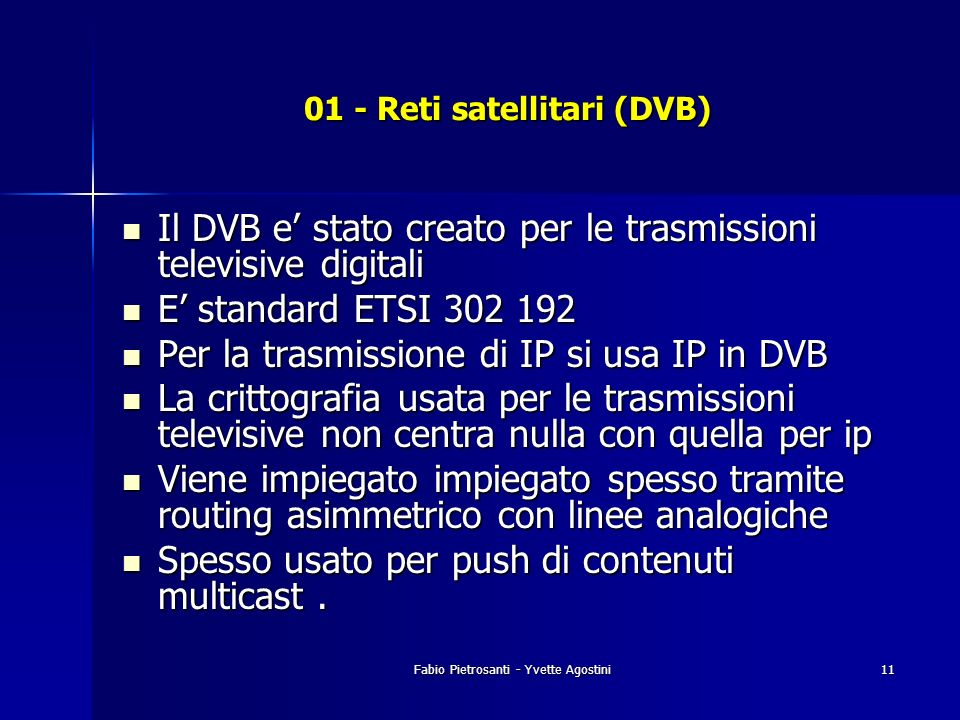 Fabio Pietrosanti - Yvette Agostini11 01 - Reti satellitari (DVB) Il DVB e stato creato per le trasmissioni televisive digitali Il DVB e stato creato