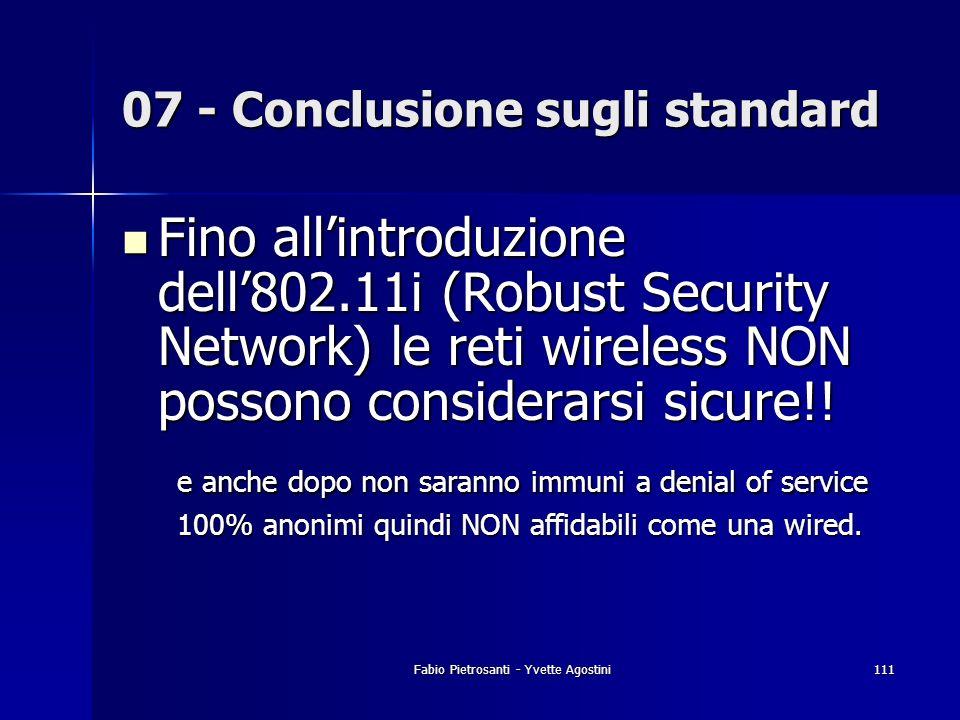 Fabio Pietrosanti - Yvette Agostini111 Fino allintroduzione dell802.11i (Robust Security Network) le reti wireless NON possono considerarsi sicure!! F