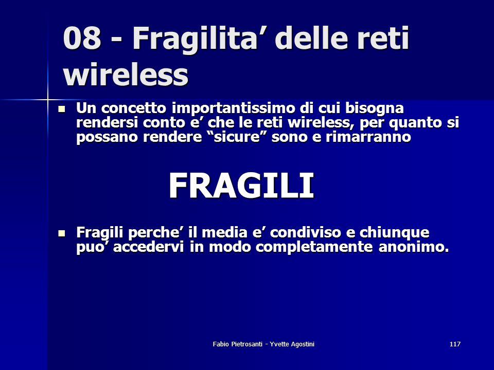 Fabio Pietrosanti - Yvette Agostini117 Un concetto importantissimo di cui bisogna rendersi conto e che le reti wireless, per quanto si possano rendere