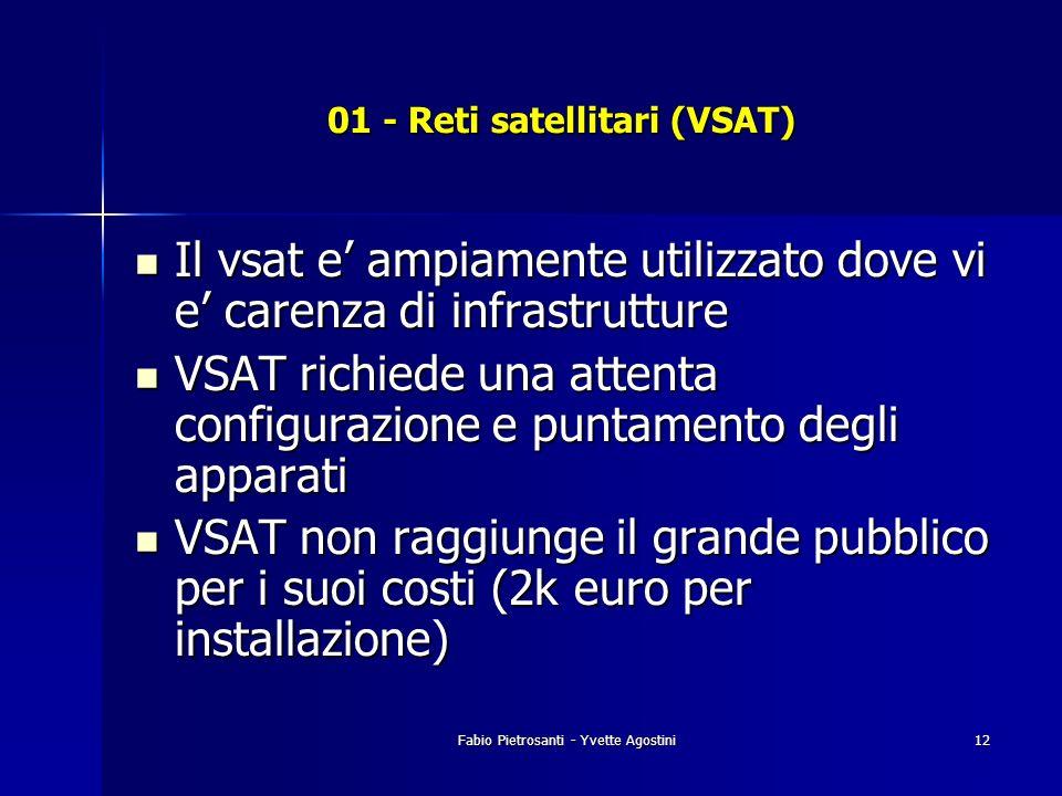 Fabio Pietrosanti - Yvette Agostini12 01 - Reti satellitari (VSAT) Il vsat e ampiamente utilizzato dove vi e carenza di infrastrutture Il vsat e ampia