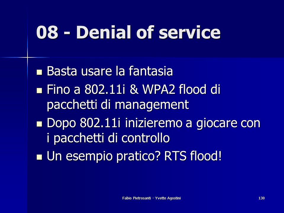 Fabio Pietrosanti - Yvette Agostini130 08 - Denial of service Basta usare la fantasia Basta usare la fantasia Fino a 802.11i & WPA2 flood di pacchetti