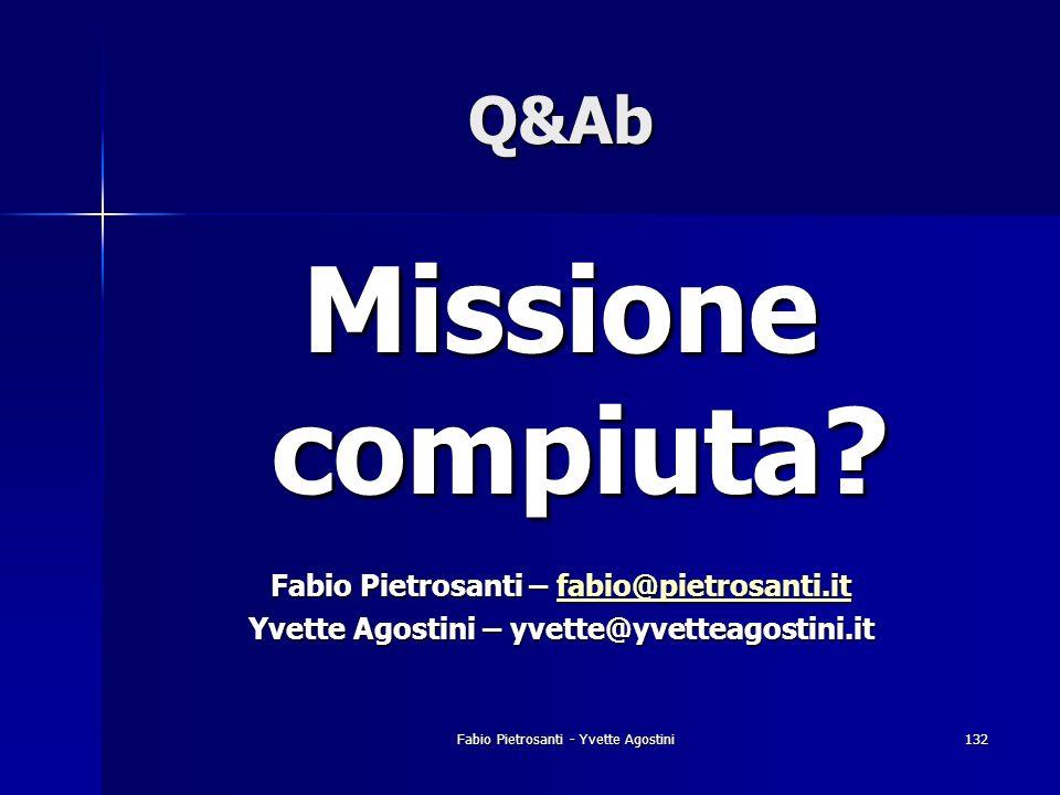 Fabio Pietrosanti - Yvette Agostini132 Q&Ab Missione compiuta? Fabio Pietrosanti – fabio@pietrosanti.it fabio@pietrosanti.it Yvette Agostini – yvette@