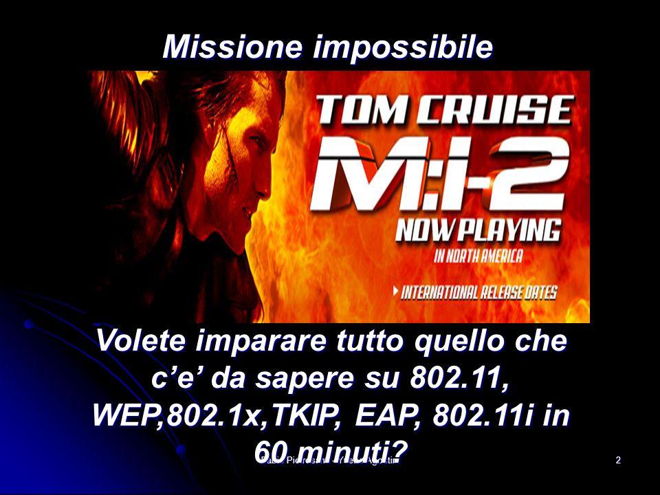 Fabio Pietrosanti - Yvette Agostini2 Missione impossibile Volete imparare tutto quello che ce da sapere su 802.11, WEP,802.1x,TKIP, EAP, 802.11i in 60