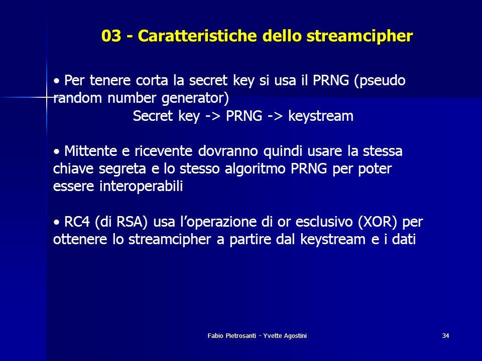 Fabio Pietrosanti - Yvette Agostini34 03 - Caratteristiche dello streamcipher Per tenere corta la secret key si usa il PRNG (pseudo random number gene