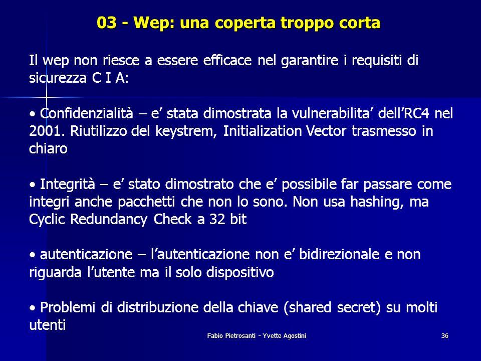 Fabio Pietrosanti - Yvette Agostini36 03 - Wep: una coperta troppo corta Il wep non riesce a essere efficace nel garantire i requisiti di sicurezza C