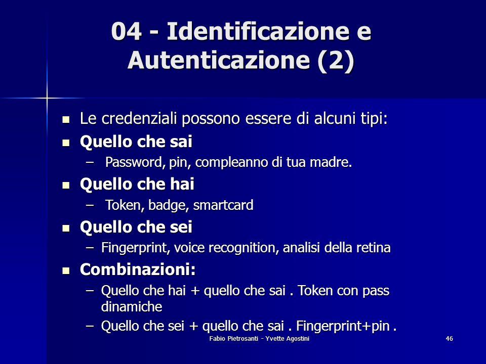 Fabio Pietrosanti - Yvette Agostini46 04 - Identificazione e Autenticazione (2) Le credenziali possono essere di alcuni tipi: Le credenziali possono e