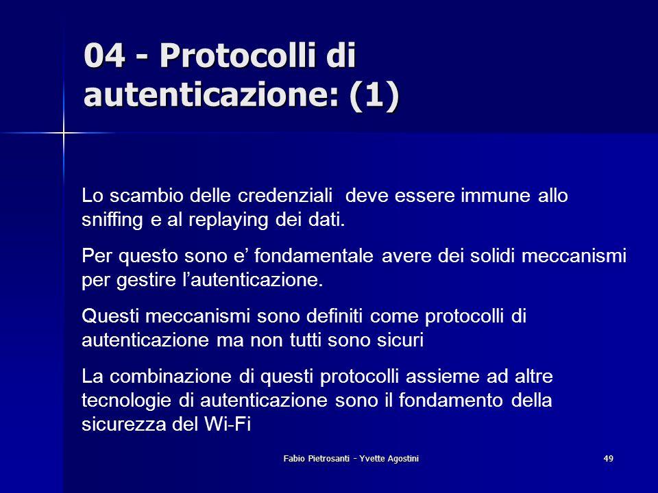 Fabio Pietrosanti - Yvette Agostini49 04 - Protocolli di autenticazione: (1) Lo scambio delle credenziali deve essere immune allo sniffing e al replay