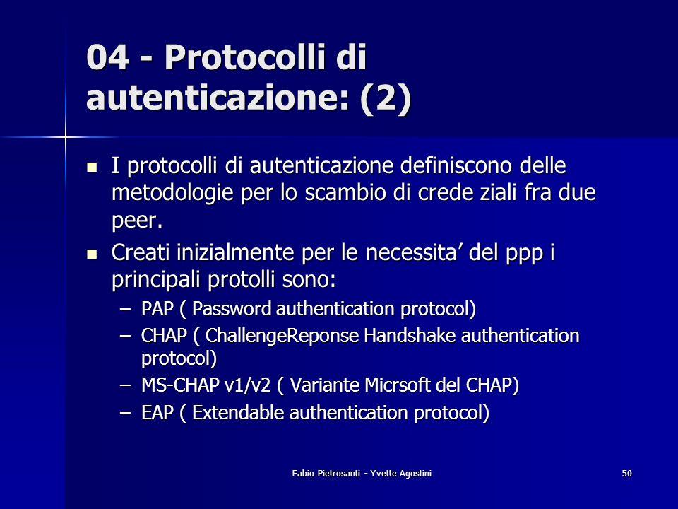 Fabio Pietrosanti - Yvette Agostini50 04 - Protocolli di autenticazione: (2) I protocolli di autenticazione definiscono delle metodologie per lo scamb
