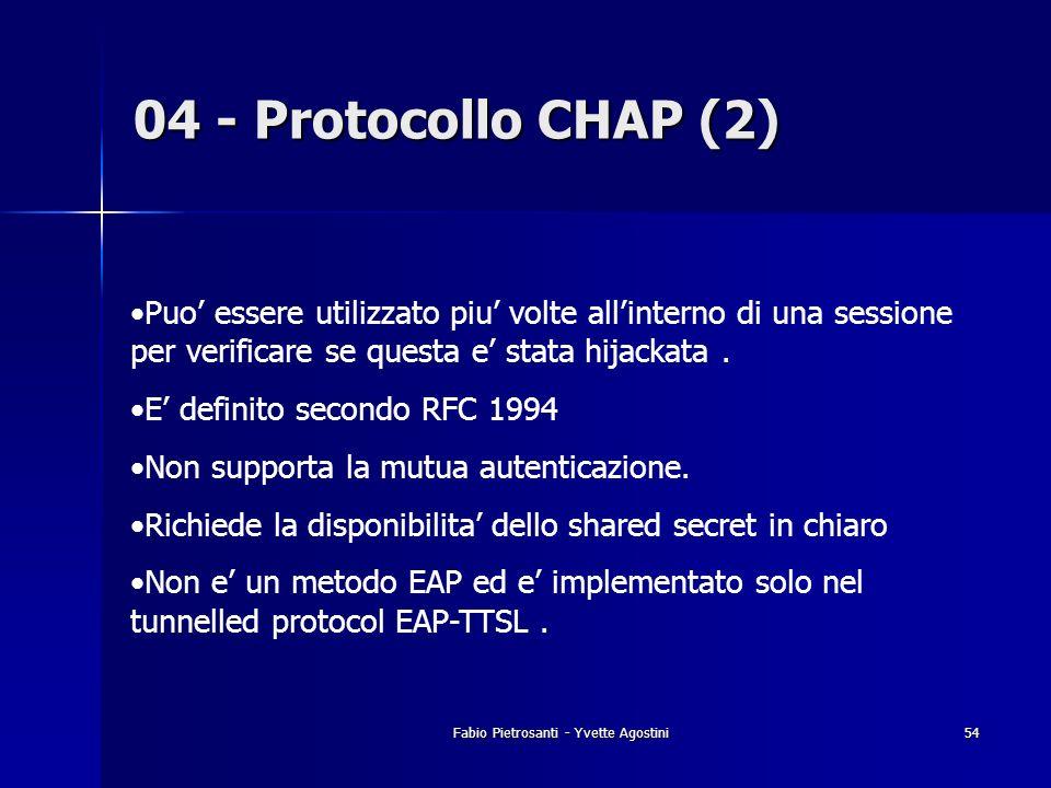 Fabio Pietrosanti - Yvette Agostini54 04 - Protocollo CHAP (2) Puo essere utilizzato piu volte allinterno di una sessione per verificare se questa e s