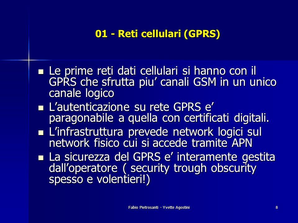 Fabio Pietrosanti - Yvette Agostini8 01 - Reti cellulari (GPRS) Le prime reti dati cellulari si hanno con il GPRS che sfrutta piu canali GSM in un uni