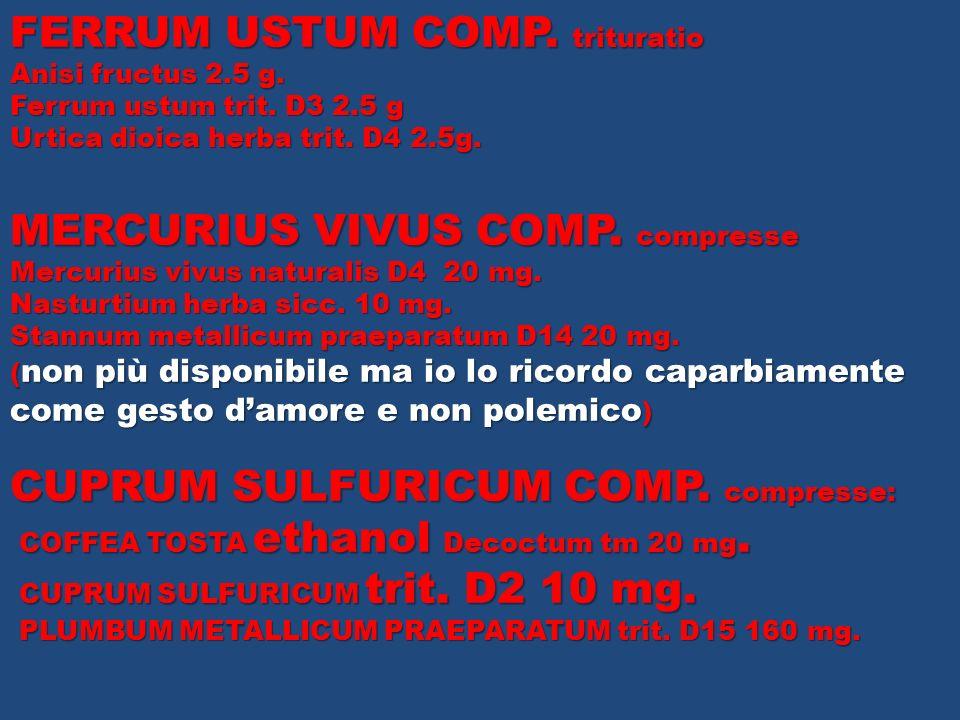 FERRUM USTUM COMP. trituratio Anisi fructus 2.5 g. Ferrum ustum trit. D3 2.5 g Urtica dioica herba trit. D4 2.5g. MERCURIUS VIVUS COMP. compresse Merc