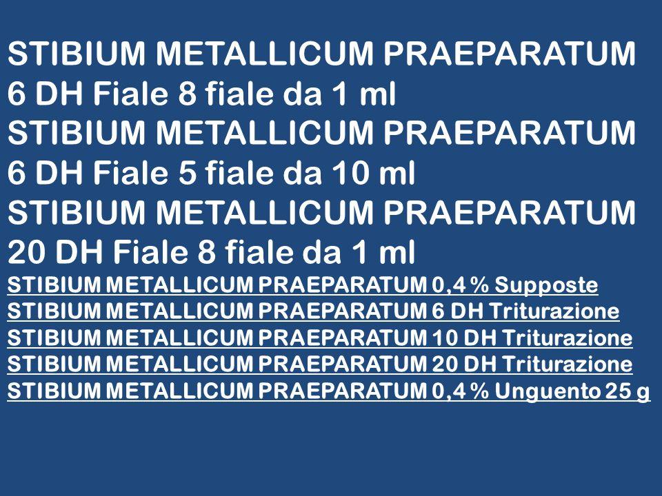 STIBIUM METALLICUM PRAEPARATUM 6 DH Fiale 8 fiale da 1 ml STIBIUM METALLICUM PRAEPARATUM 6 DH Fiale 5 fiale da 10 ml STIBIUM METALLICUM PRAEPARATUM 20