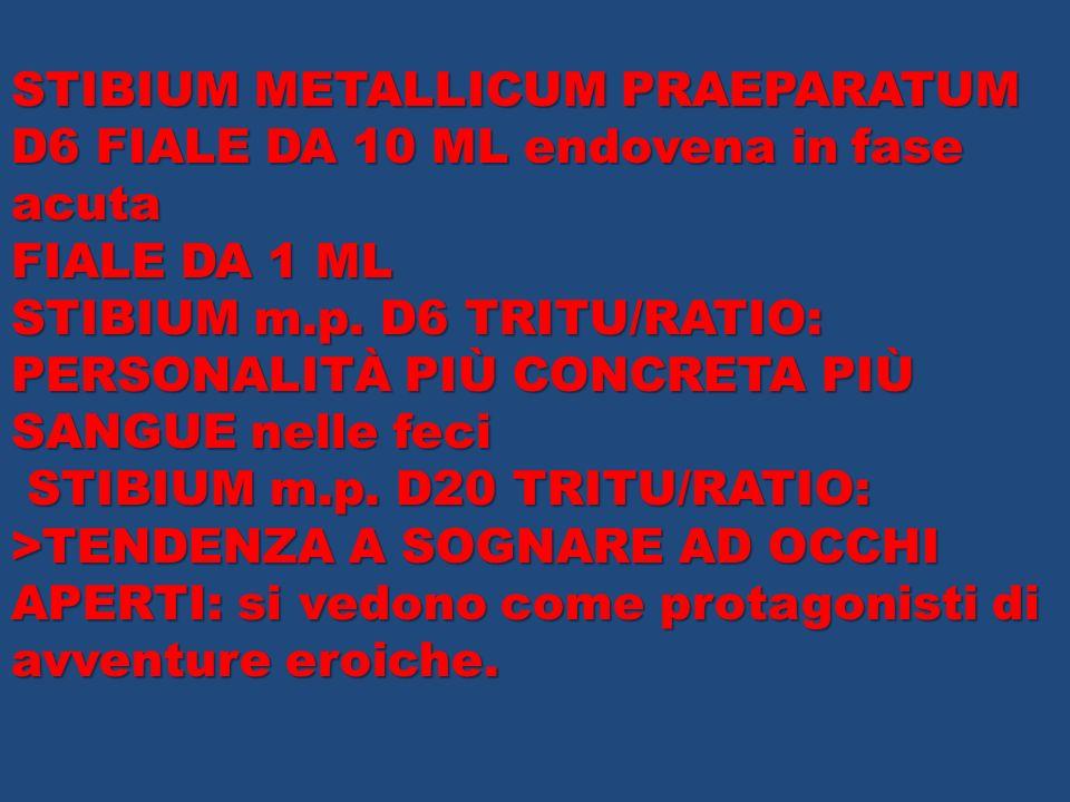 STIBIUM METALLICUM PRAEPARATUM D6 FIALE DA 10 ML endovena in fase acuta FIALE DA 1 ML STIBIUM m.p. D6 TRITU/RATIO: PERSONALITÀ PIÙ CONCRETA PIÙ SANGUE