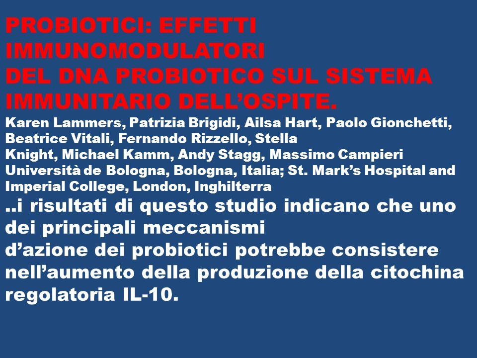 PROBIOTICI: EFFETTI IMMUNOMODULATORI DEL DNA PROBIOTICO SUL SISTEMA IMMUNITARIO DELLOSPITE. Karen Lammers, Patrizia Brigidi, Ailsa Hart, Paolo Gionche