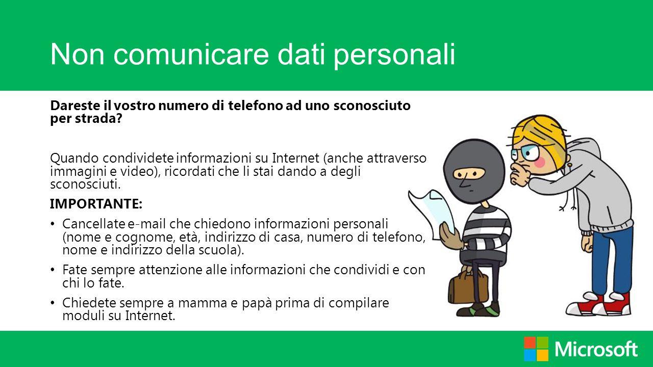 Non comunicare dati personali Dareste il vostro numero di telefono ad uno sconosciuto per strada? Quando condividete informazioni su Internet (anche a