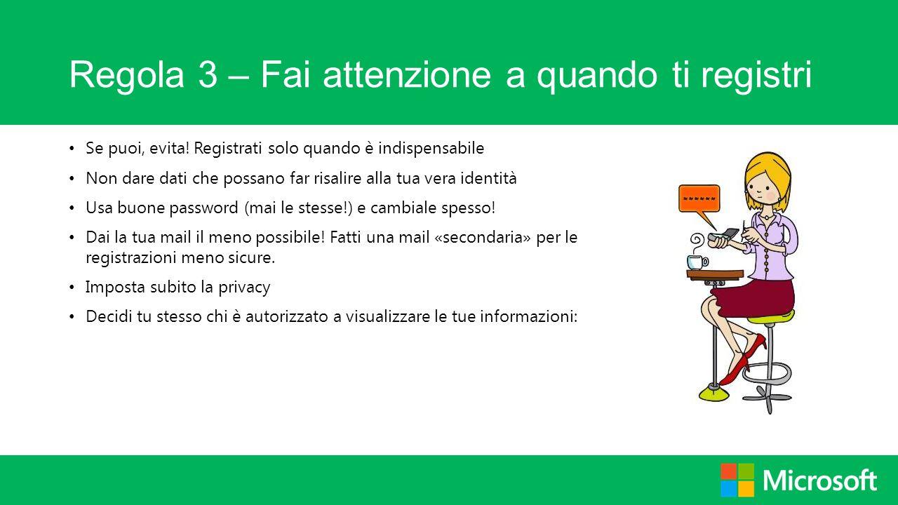 Regola 3 – Fai attenzione a quando ti registri Se puoi, evita! Registrati solo quando è indispensabile Non dare dati che possano far risalire alla tua