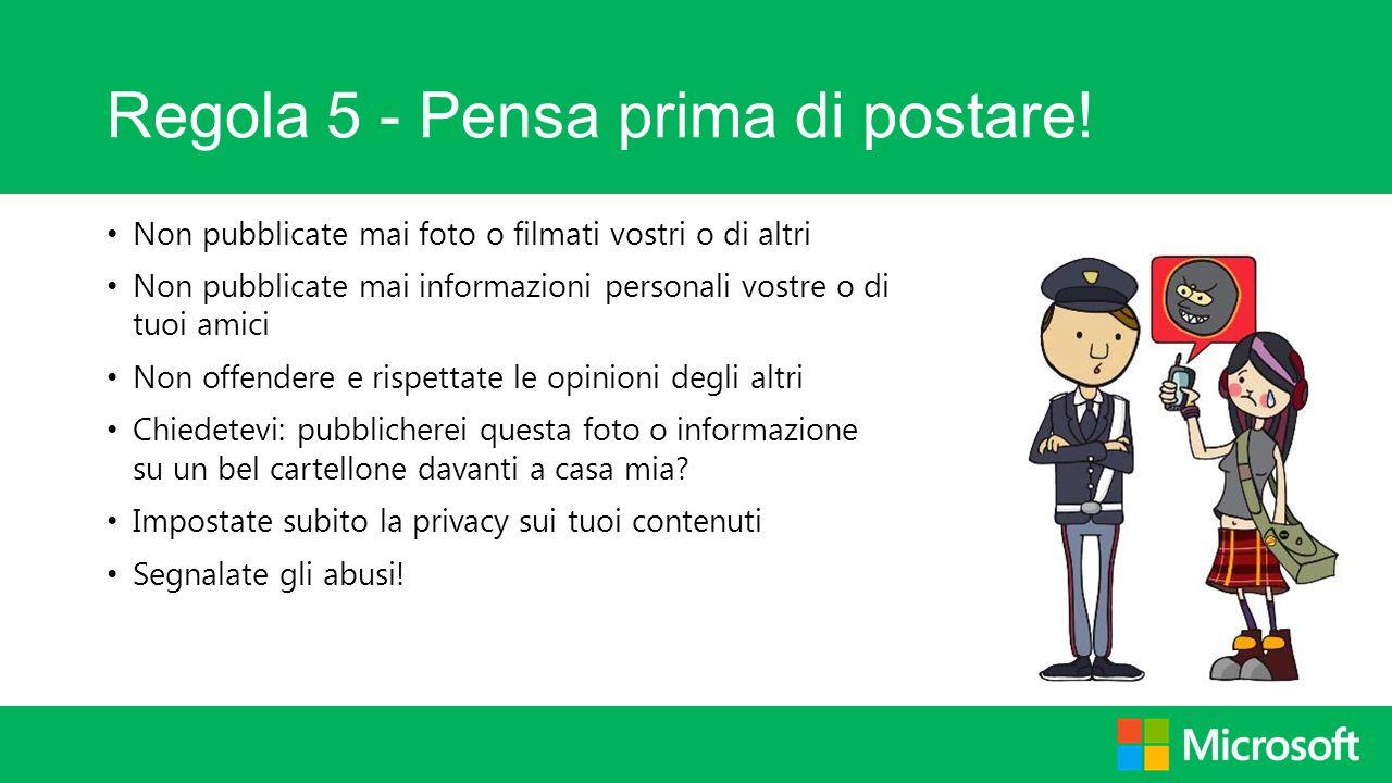Regola 5 - Pensa prima di postare! Non pubblicate mai foto o filmati vostri o di altri Non pubblicate mai informazioni personali vostre o di tuoi amic
