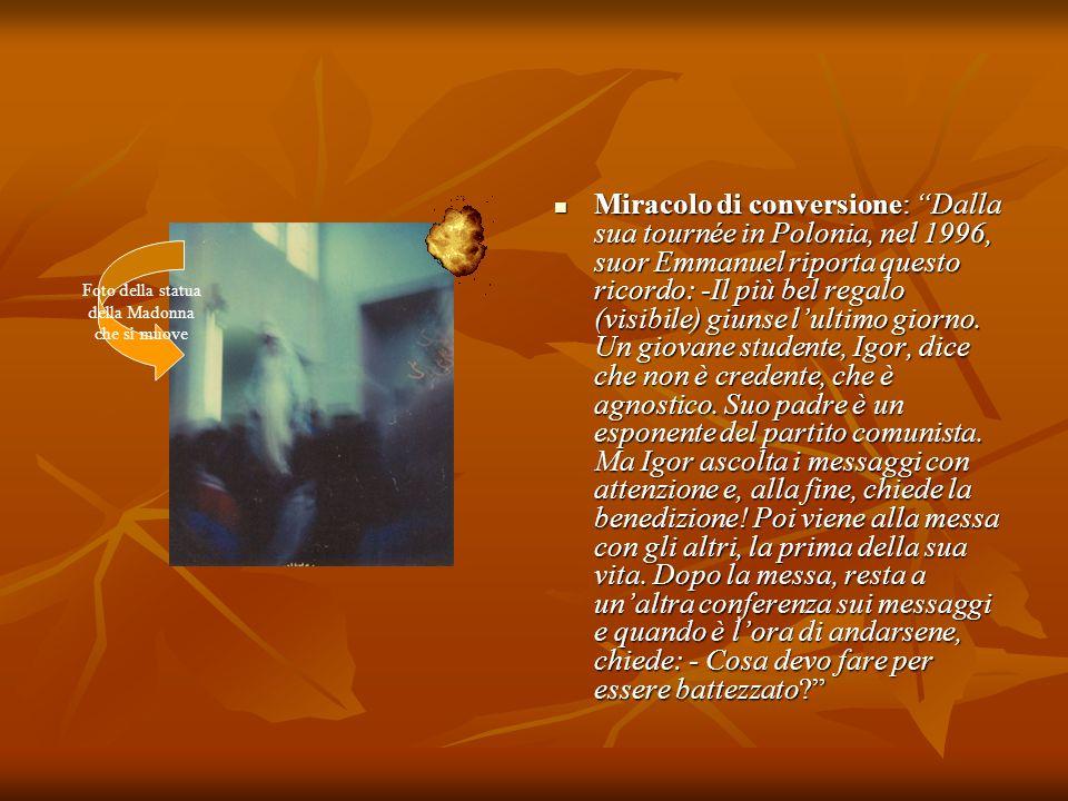 Miracolo di conversione: Dalla sua tournée in Polonia, nel 1996, suor Emmanuel riporta questo ricordo: -Il più bel regalo (visibile) giunse lultimo gi