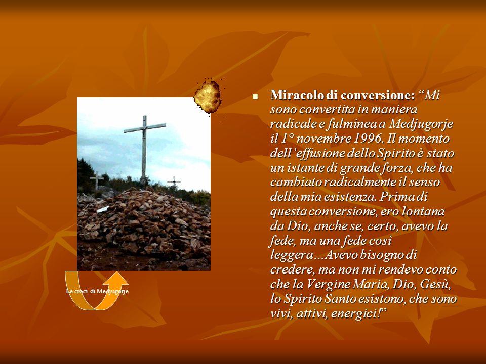 Miracolo di conversione: Mi sono convertita in maniera radicale e fulminea a Medjugorje il 1° novembre 1996. Il momento delleffusione dello Spirito è