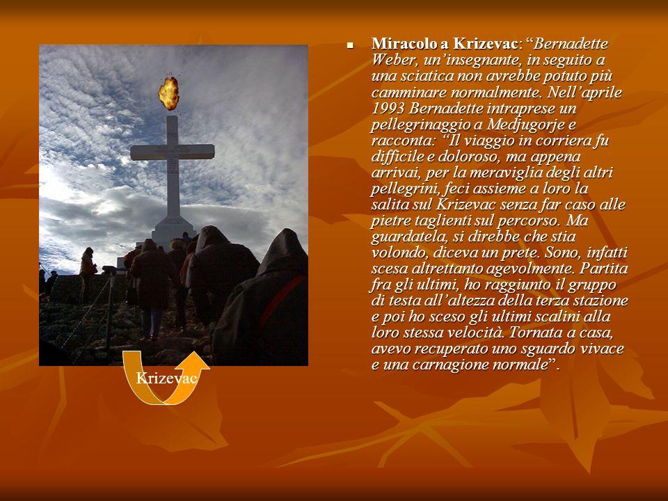 Miracolo a Krizevac: Bernadette Weber, uninsegnante, in seguito a una sciatica non avrebbe potuto più camminare normalmente. Nellaprile 1993 Bernadett