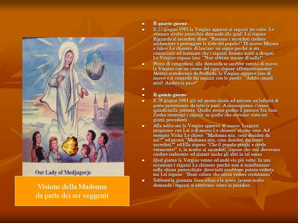 Il quarto giorno Il quarto giorno Il 27 giugno 1981 la Vergine apparve ai ragazzi tre volte. Le vennero rivolte parecchie domande alle quali Lei rispo