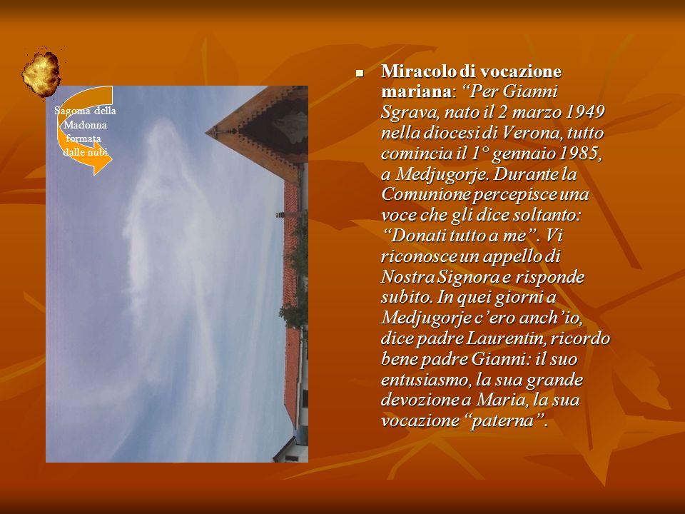Miracolo di vocazione mariana: Per Gianni Sgrava, nato il 2 marzo 1949 nella diocesi di Verona, tutto comincia il 1° gennaio 1985, a Medjugorje. Duran