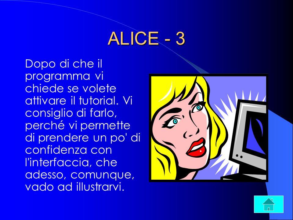 ALICE - 3 Dopo di che il programma vi chiede se volete attivare il tutorial. Vi consiglio di farlo, perché vi permette di prendere un po' di confidenz