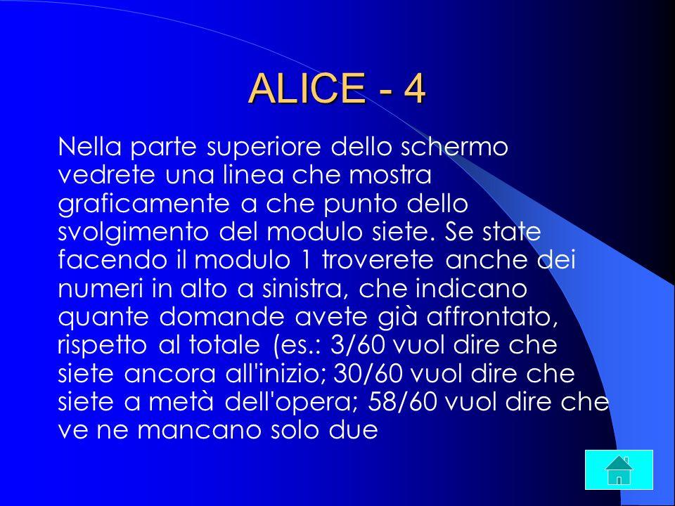 ALICE - 4 Nella parte superiore dello schermo vedrete una linea che mostra graficamente a che punto dello svolgimento del modulo siete. Se state facen