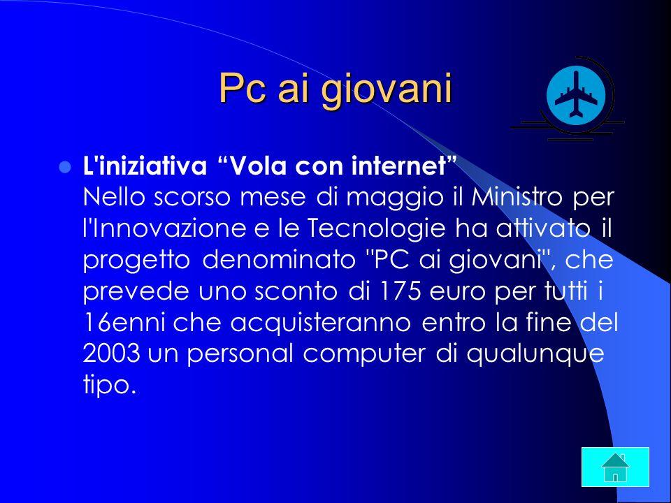Pc ai giovani L'iniziativa Vola con internet Nello scorso mese di maggio il Ministro per l'Innovazione e le Tecnologie ha attivato il progetto denomin