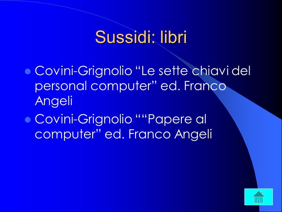 Sussidi: libri Covini-Grignolio Le sette chiavi del personal computer ed. Franco Angeli Covini-Grignolio Papere al computer ed. Franco Angeli