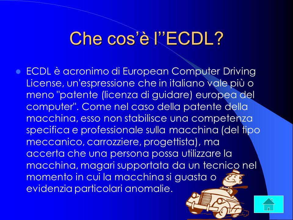 Che cosè lECDL? ECDL è acronimo di European Computer Driving License, un'espressione che in italiano vale più o meno