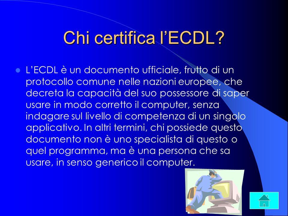 Chi certifica lECDL? LECDL è un documento ufficiale, frutto di un protocollo comune nelle nazioni europee, che decreta la capacità del suo possessore