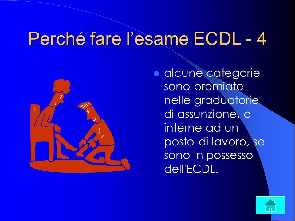 Perché fare lesame ECDL - 4 alcune categorie sono premiate nelle graduatorie di assunzione, o interne ad un posto di lavoro, se sono in possesso dell'
