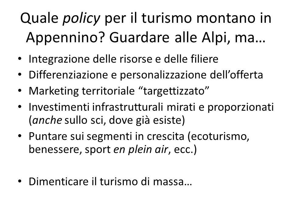 Quale policy per il turismo montano in Appennino? Guardare alle Alpi, ma… Integrazione delle risorse e delle filiere Differenziazione e personalizzazi
