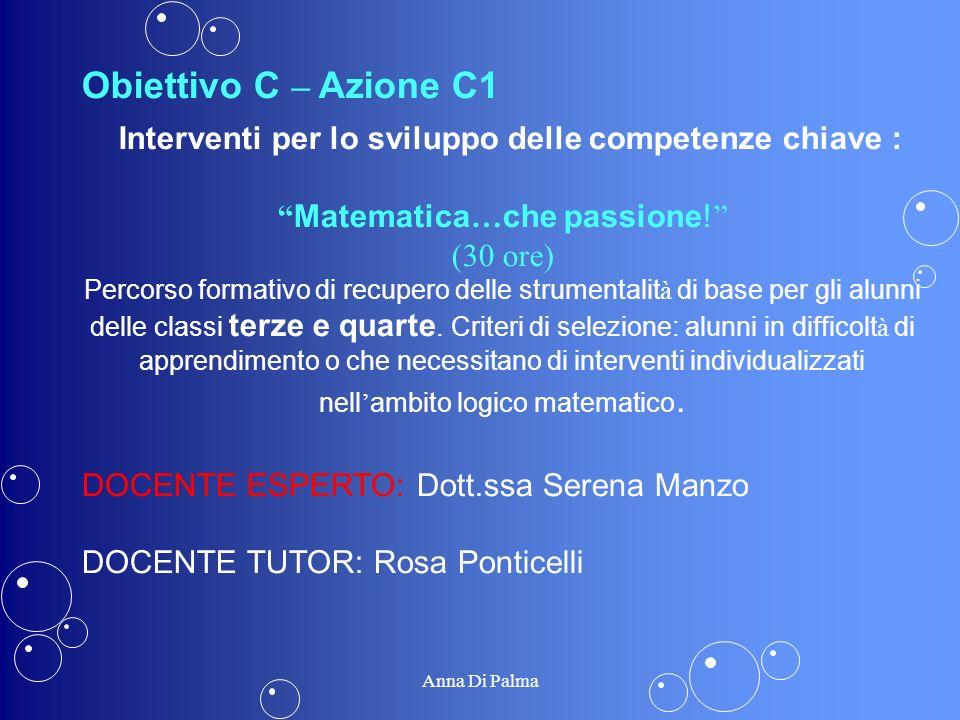 Obiettivo C – Azione C1 Interventi per lo sviluppo delle competenze chiave : Matematica … che passione! (30 ore) Percorso formativo di recupero delle