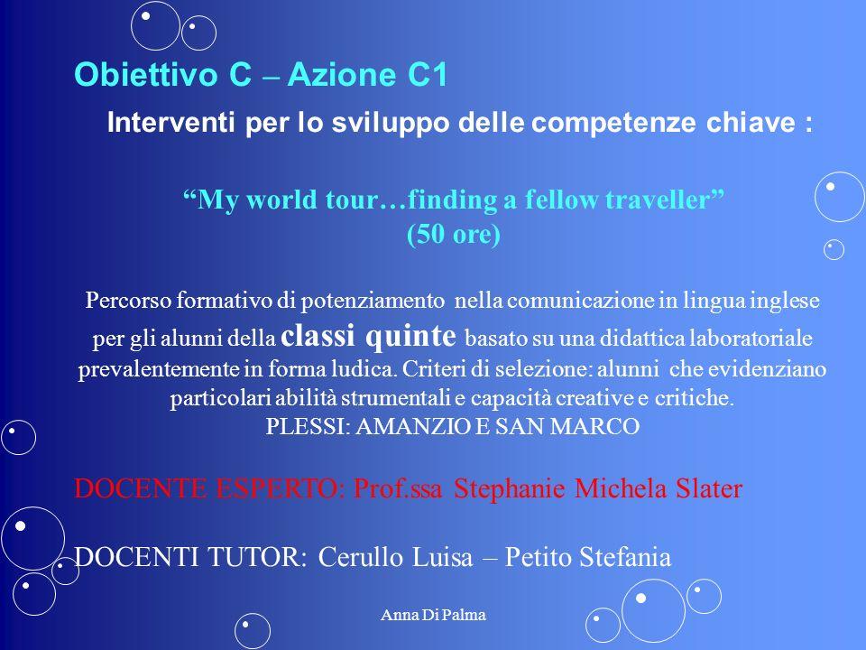 Obiettivo C – Azione C1 Interventi per lo sviluppo delle competenze chiave : My world tour…finding a fellow traveller (50 ore) Percorso formativo di p