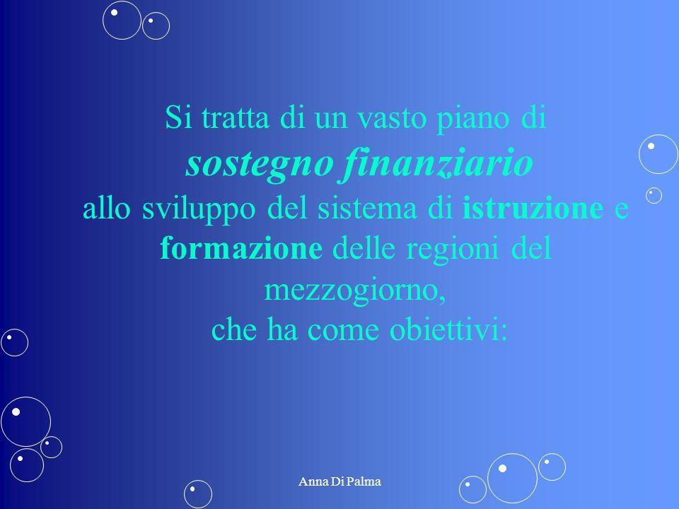 Si tratta di un vasto piano di sostegno finanziario allo sviluppo del sistema di istruzione e formazione delle regioni del mezzogiorno, che ha come ob