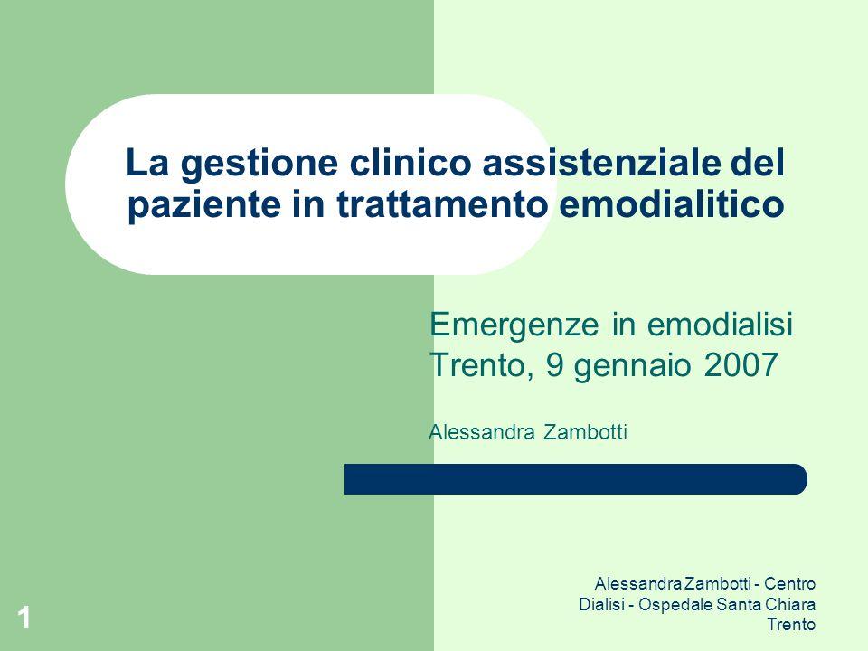 Alessandra Zambotti - Centro Dialisi - Ospedale Santa Chiara Trento 1 La gestione clinico assistenziale del paziente in trattamento emodialitico Emerg