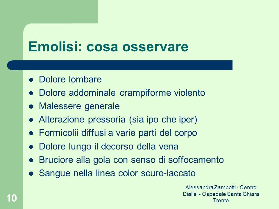 Alessandra Zambotti - Centro Dialisi - Ospedale Santa Chiara Trento 10 Emolisi: cosa osservare Dolore lombare Dolore addominale crampiforme violento M