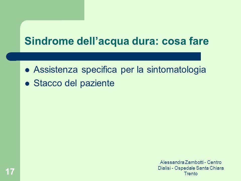 Alessandra Zambotti - Centro Dialisi - Ospedale Santa Chiara Trento 17 Sindrome dellacqua dura: cosa fare Assistenza specifica per la sintomatologia S