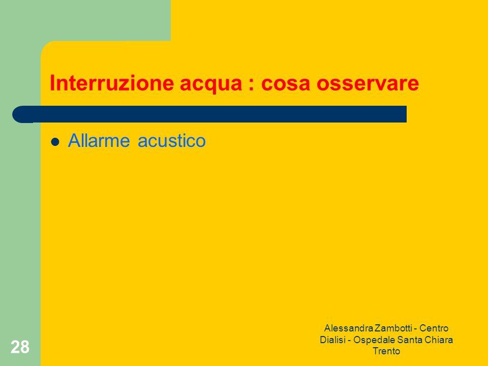 Alessandra Zambotti - Centro Dialisi - Ospedale Santa Chiara Trento 28 Interruzione acqua : cosa osservare Allarme acustico