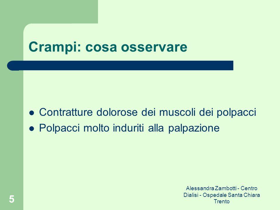 Alessandra Zambotti - Centro Dialisi - Ospedale Santa Chiara Trento 5 Crampi: cosa osservare Contratture dolorose dei muscoli dei polpacci Polpacci mo