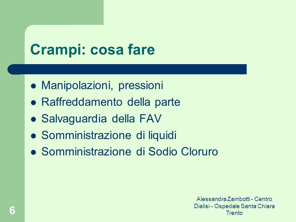 Alessandra Zambotti - Centro Dialisi - Ospedale Santa Chiara Trento 6 Crampi: cosa fare Manipolazioni, pressioni Raffreddamento della parte Salvaguard