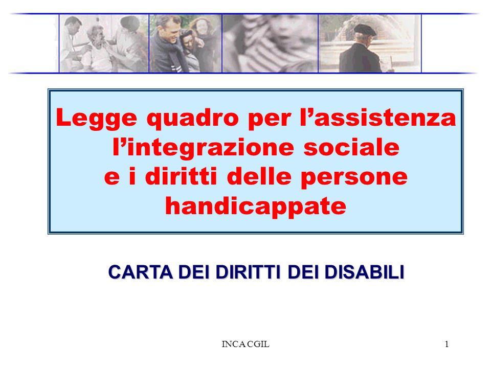 INCA CGIL1 Legge 104/92 Legge quadro per lassistenza lintegrazione sociale e i diritti delle persone handicappate CARTA DEI DIRITTI DEI DISABILI